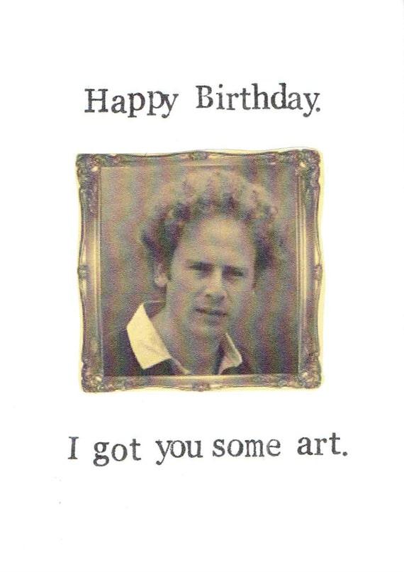 Happy Birthday I Got You Some Art Art Garfunkel Funny Humor Etsy