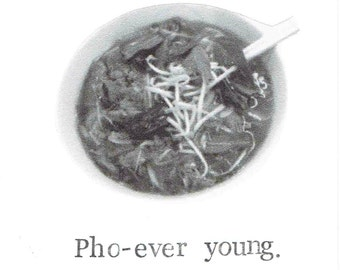Pho Ever Young Birthday Card |  Funny Pun Vietnamese Soup Food Humor Weird Nerdy Hipster Foodie Men Women For Him For Her