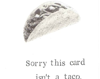Sorry This Card Isn't A Taco Birthday Card | Funny Food Humor Weird Hipster Men Women Black And White Indie For Her For Him
