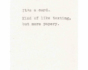 It's A Card Like Texting But More Papery | Hand Typed Funny Vintage Font Handmade Grunge Sarcastic Writer Humor Men Women Indie Hipster