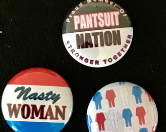 Pantsuit Nation Nasty Woman set of 3 pins / buttons