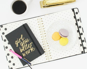 Girl You Better Work / black & metallic gold journal - Girlboss - boss lady - entrepreneur - hustle - creative - motivational gift thoughts