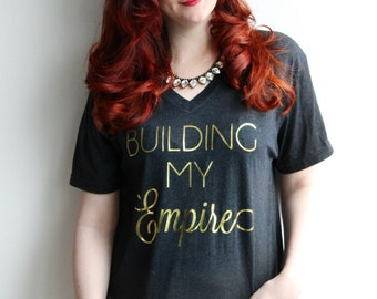 Building My Empire / black and gold foil vneck shirt  - inspirational - gift - Girlboss - Blair Waldorf - tshirt - motivational - boss lady