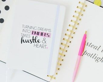 Turning Dreams into Empires Takes Hustle and Heart / white journal - pink - black - Girlboss - boss lady - entrepreneur hustle motivational
