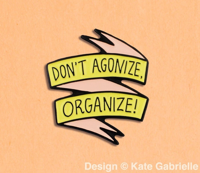 organize Activism enamel lapel pin  Buy 3 Pins Get 1 Free with code PINSGALORE Don/'t agonize
