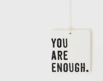 porcelain wall tag screenprinted you are enough.