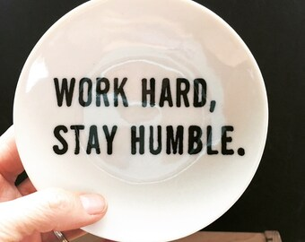 porcelain dish screenprinted text work hard, stay humble.
