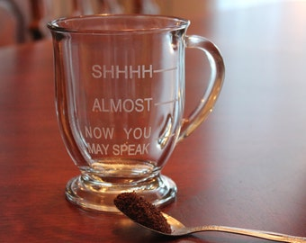 Engraved glass coffee mug, SHHHH, Almost, Now you may speak,  Funny coffee cup, Mom coffee cup, Dad coffee cup, Not a morning person cup