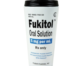 Funny, Sarcastic Fukitol Oral Solution Travel Mug for Coffee or Tea Drinkers