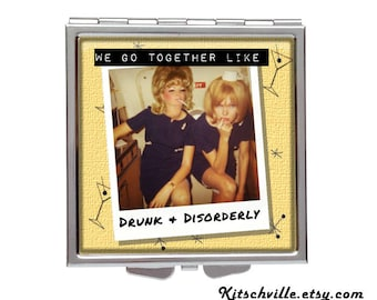 "Funny Best Friend Gift POCKET MIRROR COMPACT Retro Vintage ""We Go Together Like Drunk & Disorderly"""