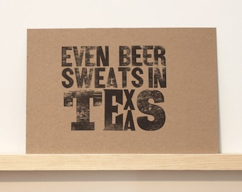 Even Beer Sweats In Texas Letterpress Print