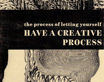 The Process of Letting Yourself Have a Creative Process