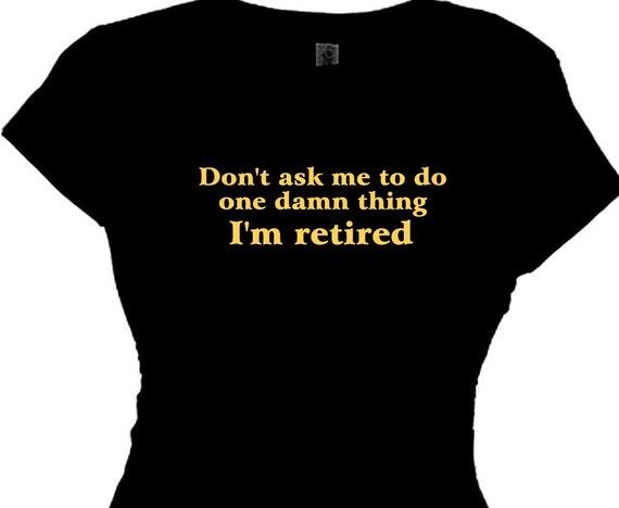 Emeryturę Koszulka Emeryta Koszula Emerytalne Boomer Kobieta Kobiety śmieszne T Shirt Mówiący Wiadomość Nie Pytaj Mnie Zrobić Jedną Cholerną Rzecz Im