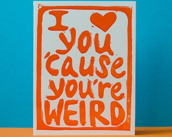 I Love You 'Cause You're Weird Card in Orange