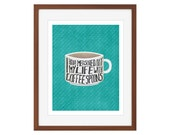 Kitchen Coffee print - quot I have measured out my life in coffee spoons. quot