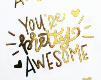 GOLD FOIL You're pretty awesome handlettered stickers - gold valentine's stickers for packaging, penpal letters, cards