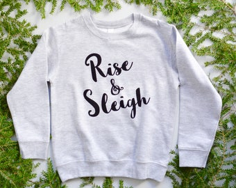 Rise and Sleigh Crewneck, Christmas Sweater, Gifts for Kids, Present under 25, Holiday Sweatshirt, Trendy Kids Clothes, Pun Shirt, Santa