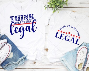 Think While It's Still Legal SVG, Think While It's Still Legal PNG, Think While It's Still Legal Shirt,Think While It's Still Legal Cut File