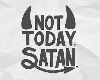 Not Today Satan SVG file, Silhouette Quote, Cricut Cutting File, DXF, PNG, eps Vector ClipArt, Watercolor Printable Transfer Image