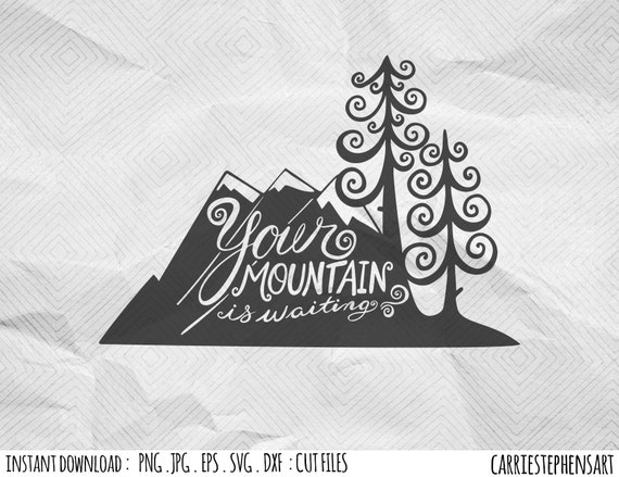 Your Mountain Is Waiting Svg Cut File Cricut Paper Cut Design Template Silhouette Dxf Png Eps Vector Image Transfer Adventurer Travel By Carriestephensart Catch My Party