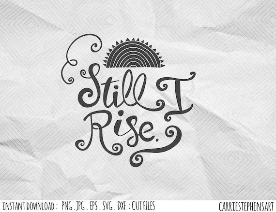 Feminist Svg Cut File Still I Rise Maya Angelou Motivational Quote Silhouette Cricut Cutting File Dxf Png Eps Vector Hand Lettered By Carriestephensart Catch My Party