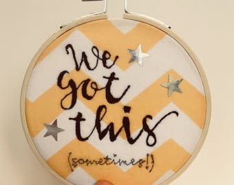 We Got This embroidery art, embroidery hoop art, motivational quote, textile art, embroidery art