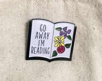Go Away I'm Reading pin - bookish enamel pin - gift for book lover - book badge - book pin - book brooch - bibliophile pin - reading gift