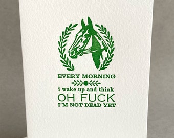 Every Morning, I Wake Up and Think, Oh, Fuck, I'm Not Dead Yet - hilarious horrible birthday card, depressing offensive demotivational card