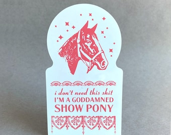 Goddamned Show Pony   Work Humor   Coworker Gift   Gift for Horse Lover   Funny Stickers   Offensive Stickers   Horse Stickers   Horse Gifts