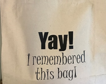 Yay! I Remembered This Bag! Tote Bag / Grocery Bag / Book Bag / Craft Bag / Kid Activities Bag / Planner Bag / Work Bag / Gym Bag