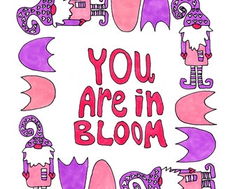 Affirmation Tomte art print. You are in bloom. By Rachel Awes.