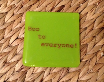 BOO To Everyone Printed Coasters - made to order in any colour