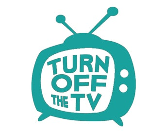 Turn Off The TV~ Vinyl Decal Sticker-Multi Colors