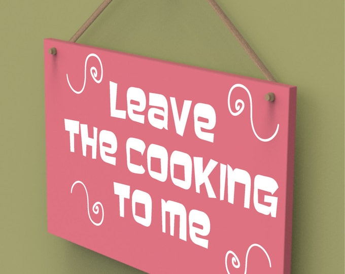 Leave The Cooking To Me Custom Wall Hanging Sign.