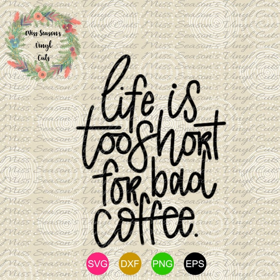 Coffee Life Is Too Short For Bad Coffee Svg Png Dxf Eps Etsy