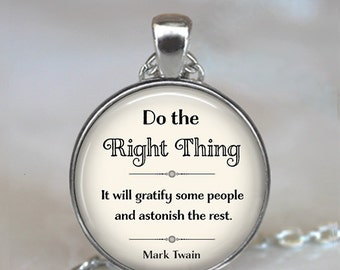 Do the Right Thing, Mark Twain quote necklace quote pendant inspirational quote quote jewelry funny key chain key ring key fob