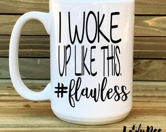 I woke up like this, flawless, Coffee Mug, 11 oz, Quote, Funny, Gift for Her, Mom, new mom,sahm, Office, Coffee Lover, ceramic mug,