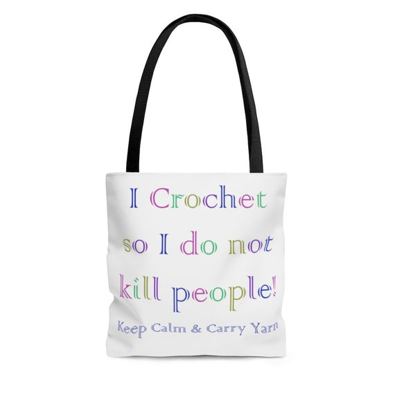 I Crochet so I do not kill people! Keep Calm & Carry Yarn Tote Bag