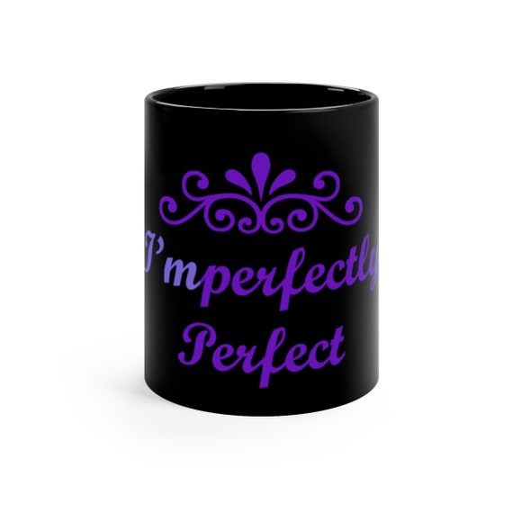 Imperfectly Perfect  Mug Black mug 11oz