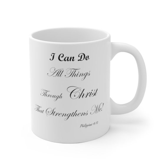 I Can Do All Things Through Christ Mug 11 & 15oz