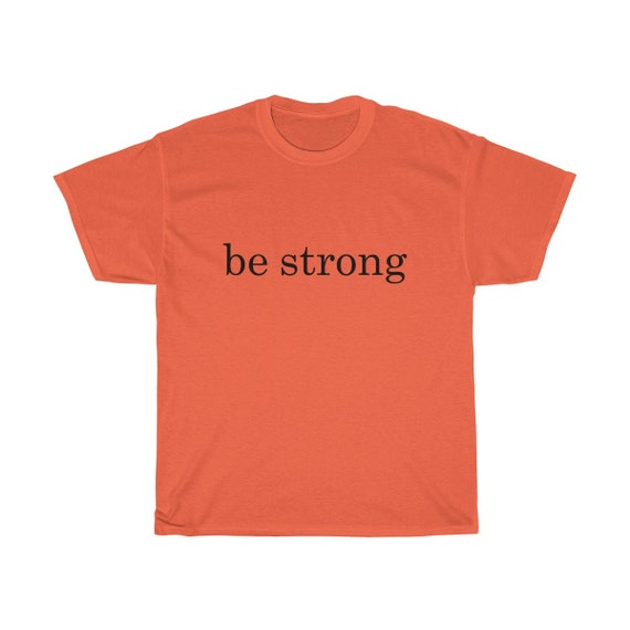 BE STRONG - Unisex Heavy Cotton Tee