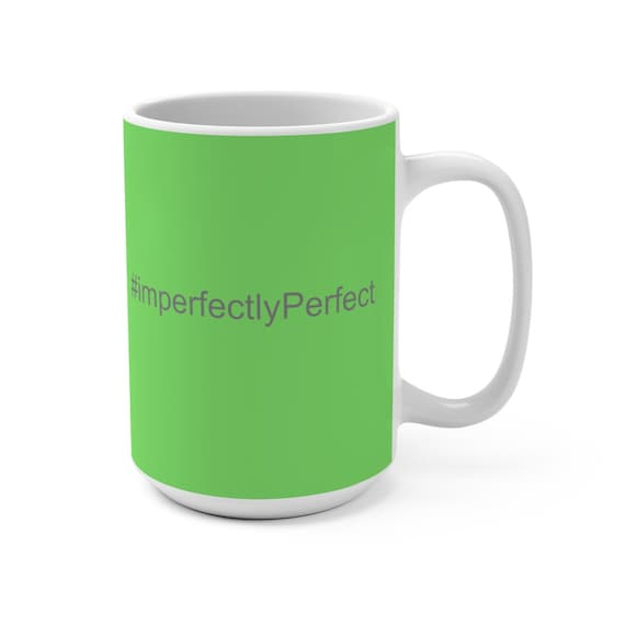 Imperfectly Perfect Mug 15oz