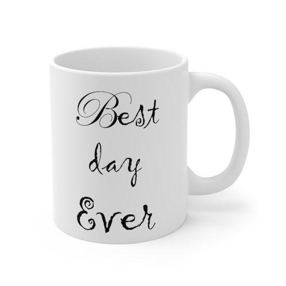 BEST DAY EVER Mug 11oz