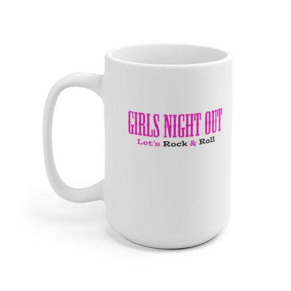 Girls Night Out Mug 11 & 15oz