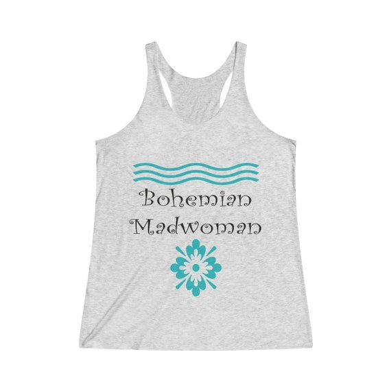 Bohemian Madwoman -  Women's Tri-Blend Racerback Tank TRUE FIT Signature design