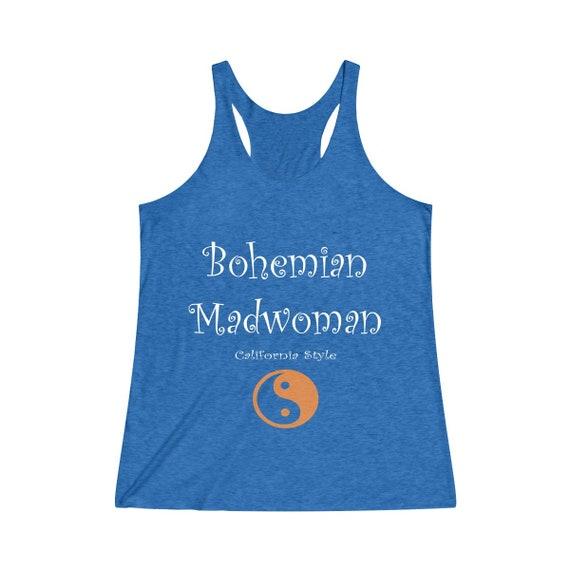Bohemian Madwoman -  California Style  - Yin & Yang Women's Tri-Blend Racerback Tank TRUE FIT