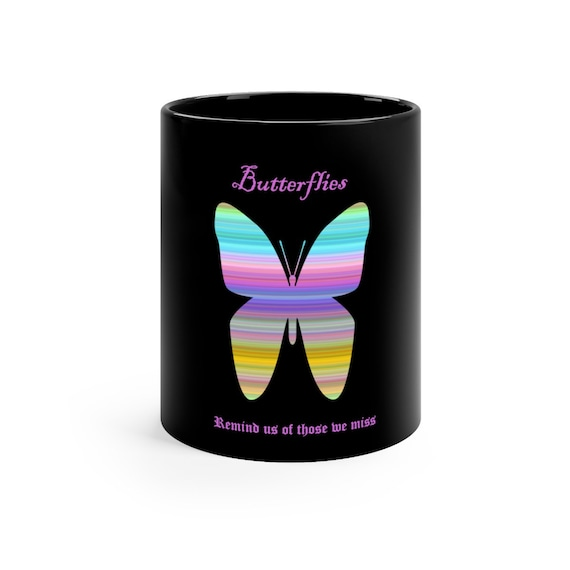 Butterflies Remind us of those we miss mug 11oz