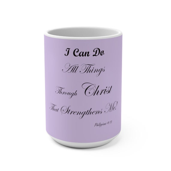 I Can Do All Things Through Christ Mug 15oz