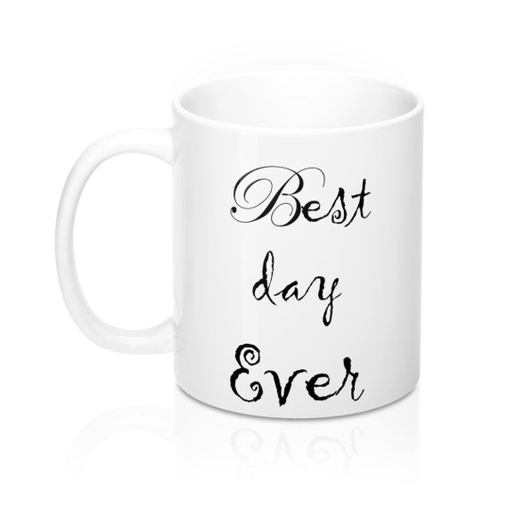 Best Day Ever Mug 11Oz