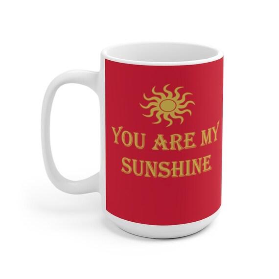 You Are My Sunshine Mug 11 & 15oz